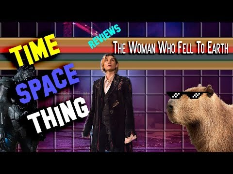 """TIME SPACE THING Transcript: """"The Woman Who Fell To Earth"""""""