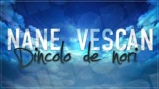 Repeat youtube video NANE - DINCOLO DE NORI (cu VESCAN)