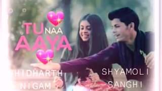 Download Mp3 Tu Naa Aaya 🌹shidhart Nigam Dan Pasangan Barunya💖💖💖💖💖💖