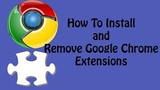 How To Install and Remove Google Chrome Extensions - Google Chrome Tutorial