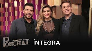 Baixar Programa do Porchat (completo)   Ceará e Mirella (11/06/2018)