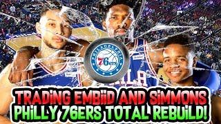 TRADING JOEL EMBIID + BEN SIMMONS! PHILADELPHIA 76ERS TOTAL REBUILD! NBA 2K18