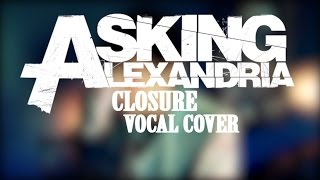Asking Alexandria - Closure [VOCAL COVER]