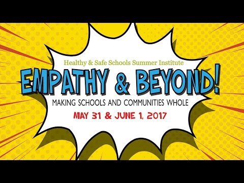 Empathy & Beyond! A Healthy & Safe Schools Summer Institute 2017
