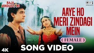 Aaye Ho Meri Zindagi Mein (Female) | Aamir Khan, Karisma | Alka Yagnik | Raja Hindustani | 90's Hit
