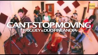 Can´t stop moving - Frigüey y dúo Finlandia