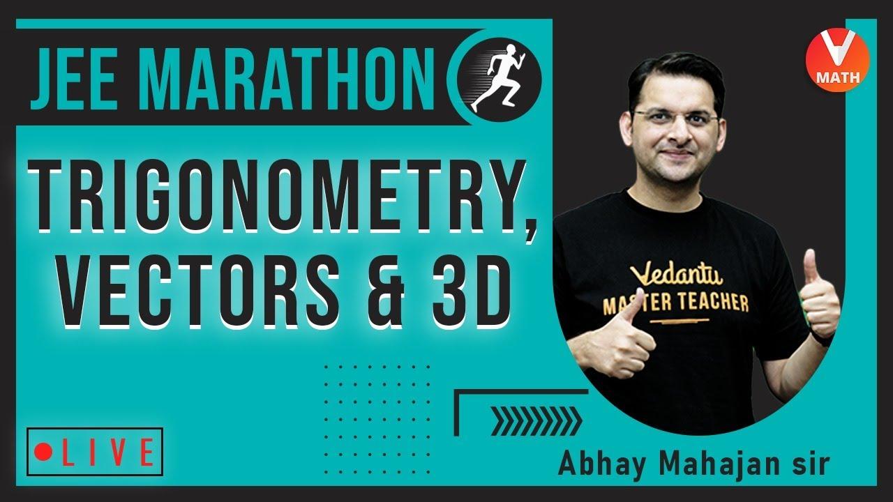 Trigonometry, Vectors & 3D | JEE Marathon | JEE Maths | JEE 2021 | Abhay Mahajan Sir | Vedantu