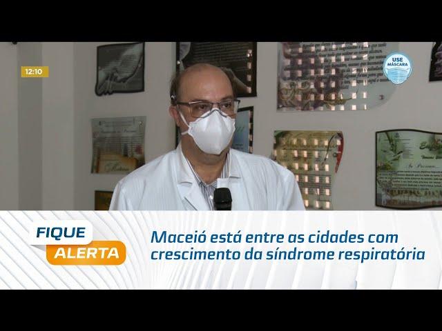 Maceió está entre as cidades com crescimento da síndrome respiratória aguda, diz Fiocruz