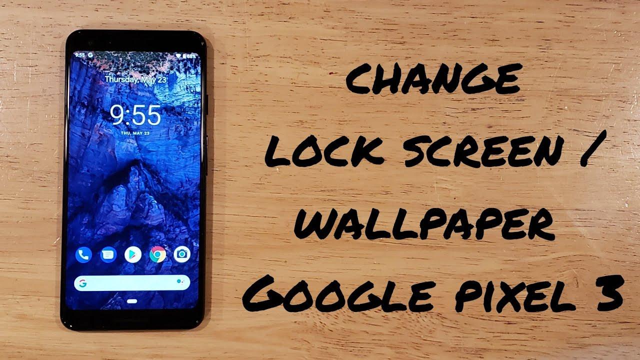 Change lock screen/ wallpaper Google Pixel 3