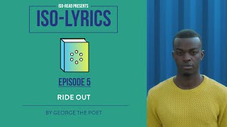 Iso-Lyrics EP5: Ride-Out by George The Poet