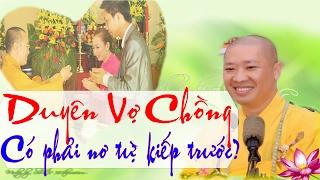 Duyên Vợ Chồng Kiếp Này có phải Trả Nợ từ Kiếp Trước Không? Thầy Thích Thiện Thuận