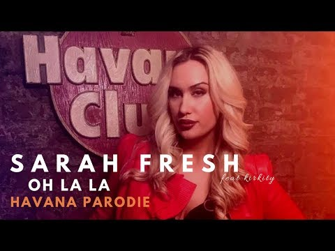 Sarah Fresh  OH LA LA feat Kirkity  HAVANA PARODIE