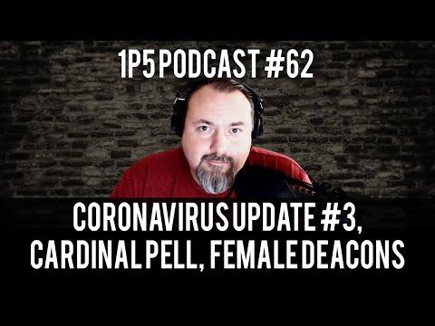 1P5 Podcast #62 – Coronavirus Update #3, Cardinal Pell, New Female Deacons Commission