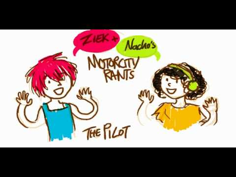 Ziek and Nacho's Motorcity Rants  The Pilot