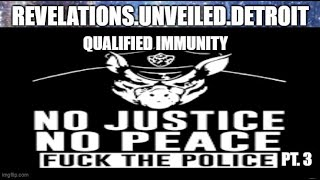 "F@CK the Police.  ""QUALIFIED"" IMMUNITY. pt. 3"
