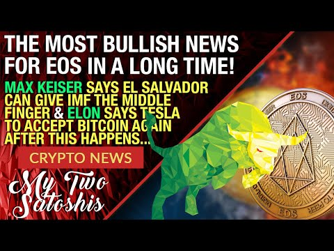 Most Bullish News For EOS! | Max Keiser Says El Salvador Can Give IMF The Finger | Elon Flips on BTC