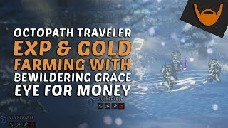 Octopath Traveler - BEST Leveling & Gold Farming / Bewildering Grace