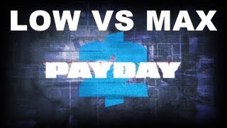 Payday 2 | Low vs Max