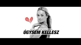 Children of Distance - Úgysem kellesz (Official Music Video)(Koncertszervezés: Varga Mónika 0670-772-0-773 proup.management@gmail.com A csapat a GAS ruháit viselte: http://gasklub.hu/ ..., 2016-02-25T16:58:47.000Z)
