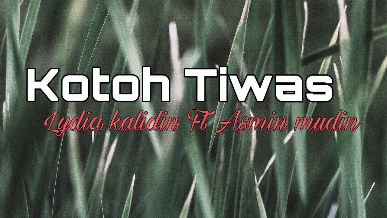 Download Kotoh Tiwas - Lydia Kalidin Ft Asmin Mudin [Lirik]