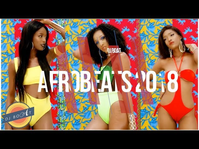 AFROBEATS - 2018 (Naija | Nigeria | Ghana | West Africa | South Africa | WizKid | Dancehall)
