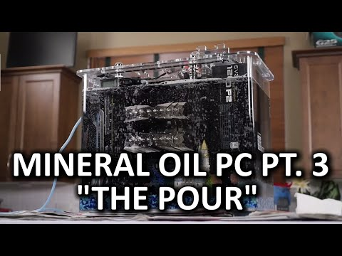 Mineral Oil Submerged PC Build Log Part 3 - Pouring the Oil