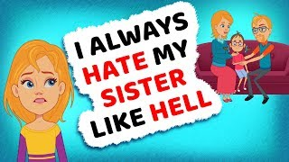 I ALWAYS HATE MY SISTER LIKE HELL | ACTUALLY HAPPENED | MY STORY ANIMATED | REAL ANIMATED STORIES