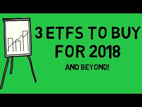 3 ETFs to INVEST in for 2018 and BEYOND