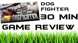 DogFighter |  30 minute  Game Review [Twitch Stream]