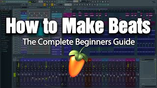 HOW TO MAKE BEATS | The Complete 2018 Beginner's Guide (FL Studio 20)