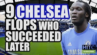 9 CHELSEA Flops Who Subsequently Succeeded Elsewhere