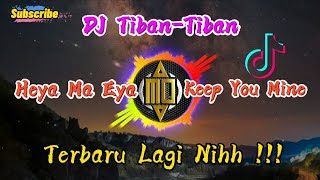 DJ Tiban-Tiban X Heya Ma Eya X Keep You Mine Viral Di Tiktok (MarshandaMaitimu) Full Bass