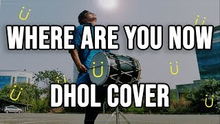 DHOL COVER | Where Are You Now - Justin Bieber, Skrillex, Diplo