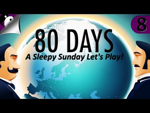 80 Days: A Sleepy Sunday Let's Play! - Episode 8: Port-Au Prince To London Finale - 80 Days Gameplay