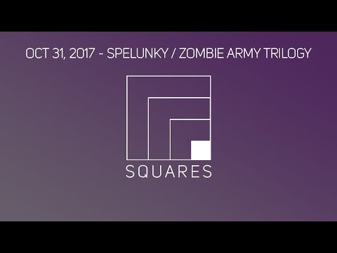 Squares - Spelunky / Zombie Army Trilogy [10/31/17]