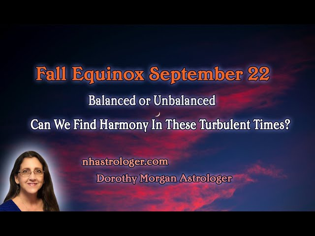 Fall Equinox Sept 22, 2020 Weekly Astrology. Can We Find Harmony In These Turbulent Times?
