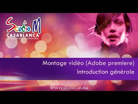 Cours en montage vidéo (Adobe Premiere) - Introduction générale