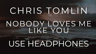 Chris Tomlin - Nobody Loves Me Like You (8D AUDIO USE HEADPHONES)