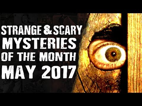 STRANGE & SCARY Mysteries of the Month - May 2017