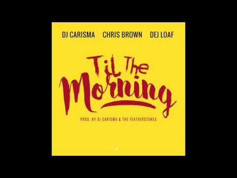 DJ Carisma - Til The Morning Ft. Def Loaf, Chris Brown (Official Audio)