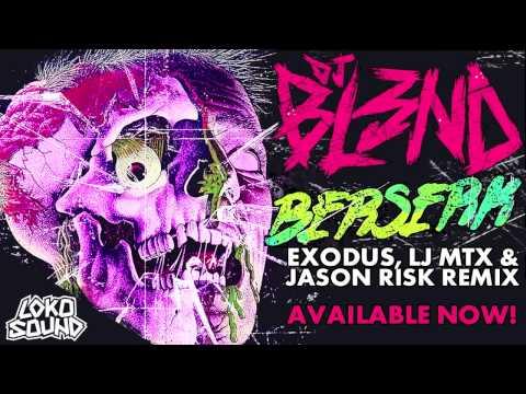 BERSERK ( EXODUS / LJ MTX / JASON RISK REMIX) - DJ BL3ND