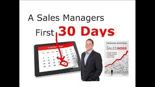 A Sales Managers First 30 Days In A New Job - A Detailed Plan– Jonathan Whistman