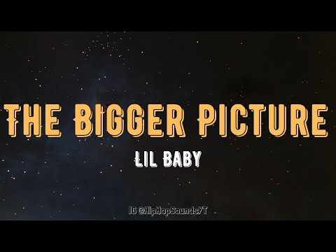 Lil Baby – The Bigger Picture (Lyrics)