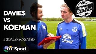 BT SPORT   Holgate and Davies attempt Koeman's strike for Barcelona #GoalsRecreated