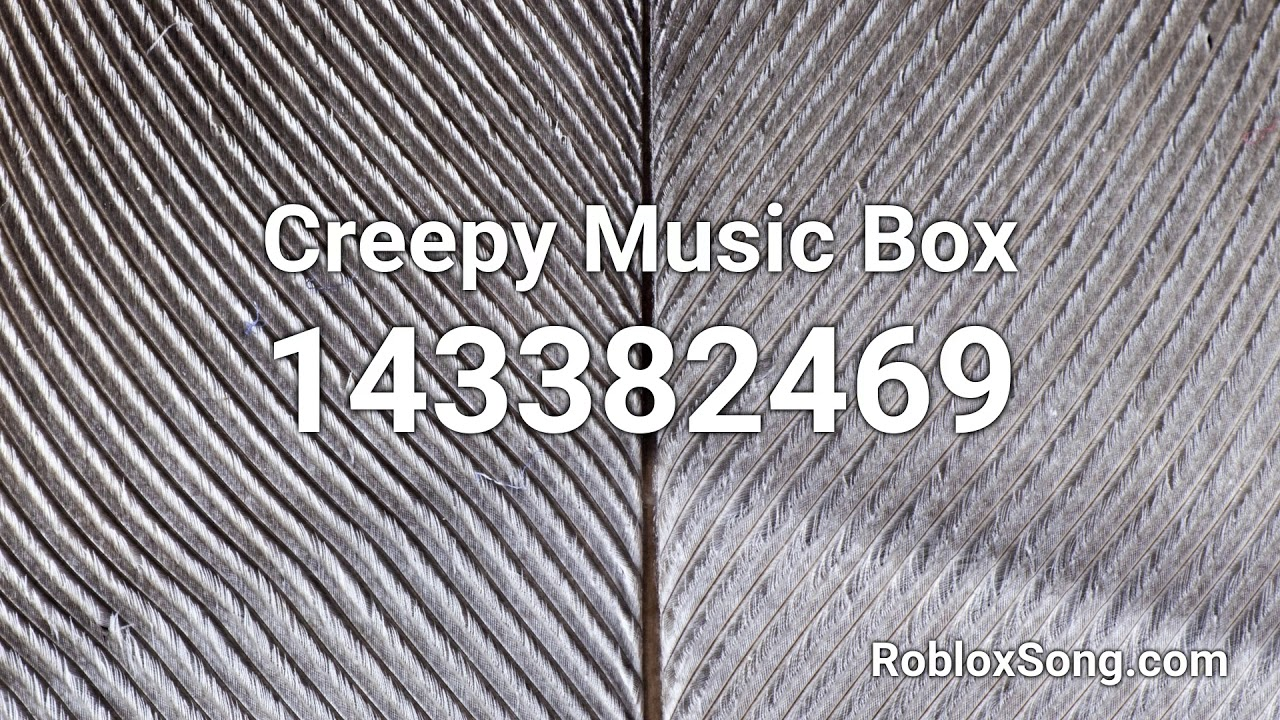 Creepy Music Box Roblox Id Music Code Youtube