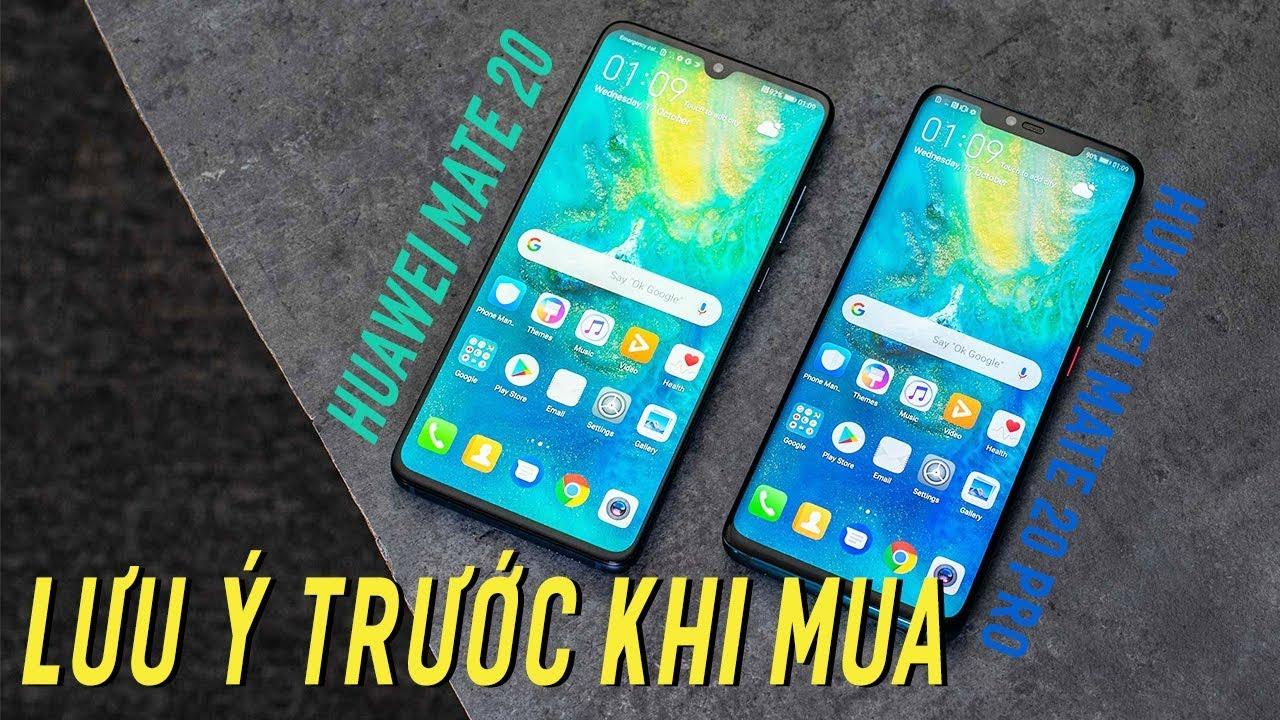 Huawei Mate 20/20 Pro NGON đấy nhưng khi mua hãy LƯU Ý