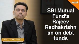SBI Mutual Fund's Rajeev Radhakrishnan on debt funds | Why Not Mint Money