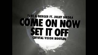 Tube & Berger ft. Juliet Sikora - Come On Now (Set It Off) (Crystal Vision Remix