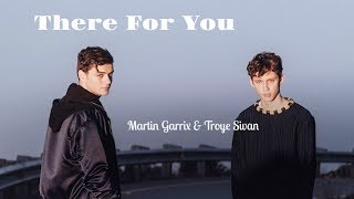 Martin Garrix Troye Sivan There For You lyrics.mp3