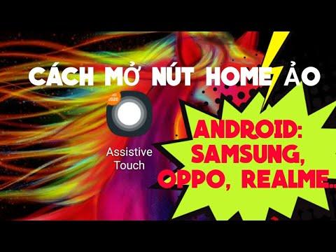 Cách mở nút home ảo trên android samsung, oppo, realme, xiaomi dễ dàng